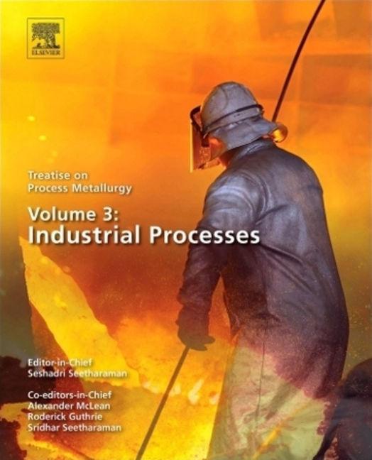 Treatise on Process Metallurgy: Volume 3 - Industrial Processes - 9780080969893