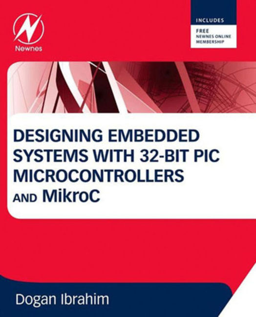 Designing Embedded Systems with 32-Bit PIC Microcontrollers and MikroC - 9780080981994
