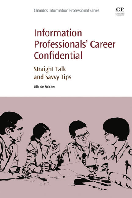 Information Professionals' Career Confidential: Straight Talk and Savvy Tips - 9780081002360