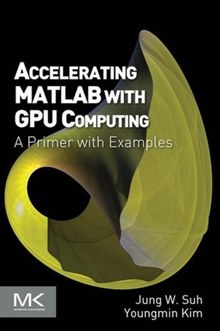 Accelerating MATLAB with GPU Computing - 9780124079168
