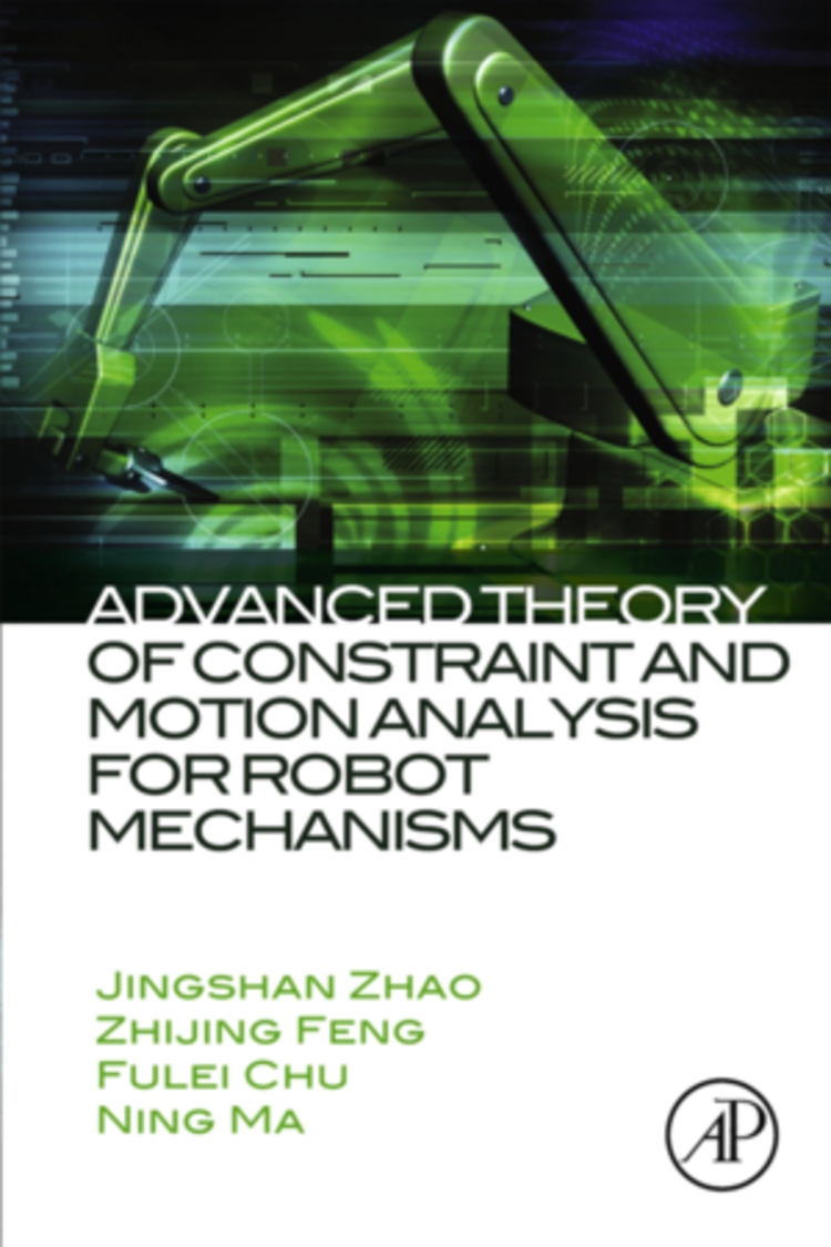 Advanced Theory of Constraint and Motion Analysis for Robot Mechanisms - 9780124202238