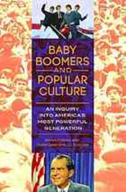 Baby Boomers and Popular Culture: An Inquiry into America's Most Powerful Generation - 9780313398872