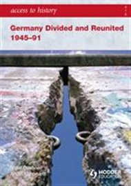 Access to History: Germany Divided and Reunited 1945-91 - 9780340986752