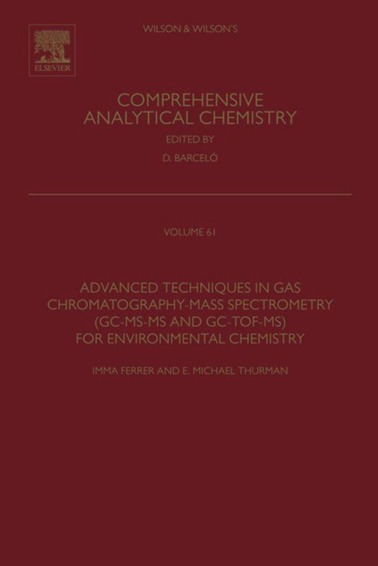 Advanced Techniques in Gas Chromatography-Mass Spectrometry (GC-MS-MS and GC-TOF-MS) for Environmental Chemistry - 9780444626240
