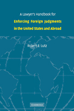 A Lawyer's Handbook for Enforcing Foreign Judgments in the United States and Abroad - 9780511481147
