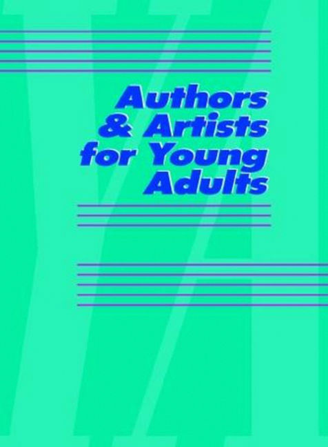 Authors & Artists for Young Adults: A Biographical Guide to Novelists, Poets, Playwrights Screenwriters, Lyricists, Illustrators, Cartoonists, Animators, & Other Creative Artists - 9780787693213