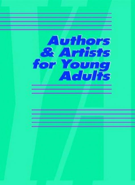 Authors & Artists for Young Adults: A Biographical Guide to Novelists, Poets, Playwrights Screenwriters, Lyricists, Illustrators, Cartoonists, Animators, & Other Creative Artists - 9780787693398
