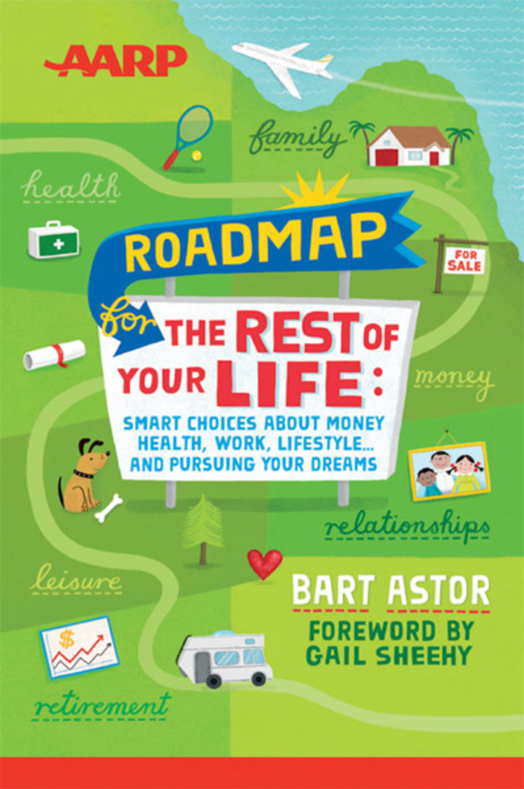 AARP Roadmap for the Rest of Your Life: Smart Choices About Money, Health, Work, Lifestyle ... and Pursuing Your Dreams - 9781118495728