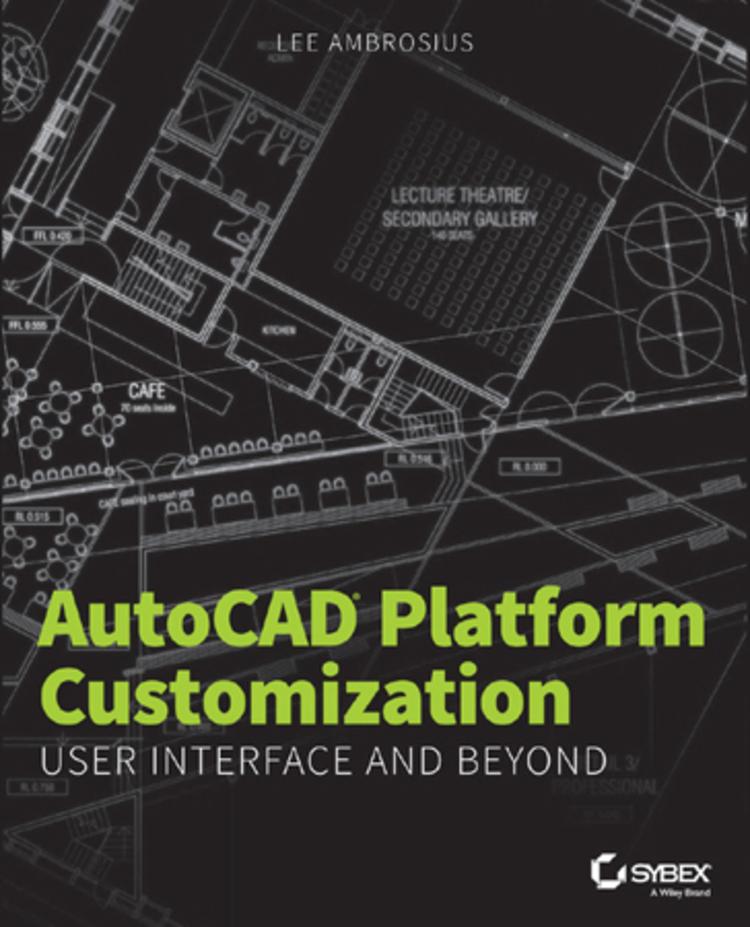AutoCAD Platform Customization: User Interface and Beyond - 9781118906958