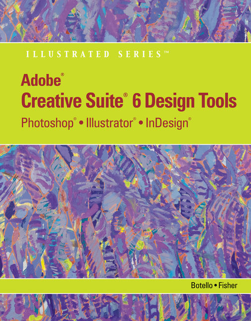 Adobe CS6 Design Tools: Photoshop, Illustrator, and InDesign Illustrated with Online Creative Cloud Updates - 9781133562580(Print)