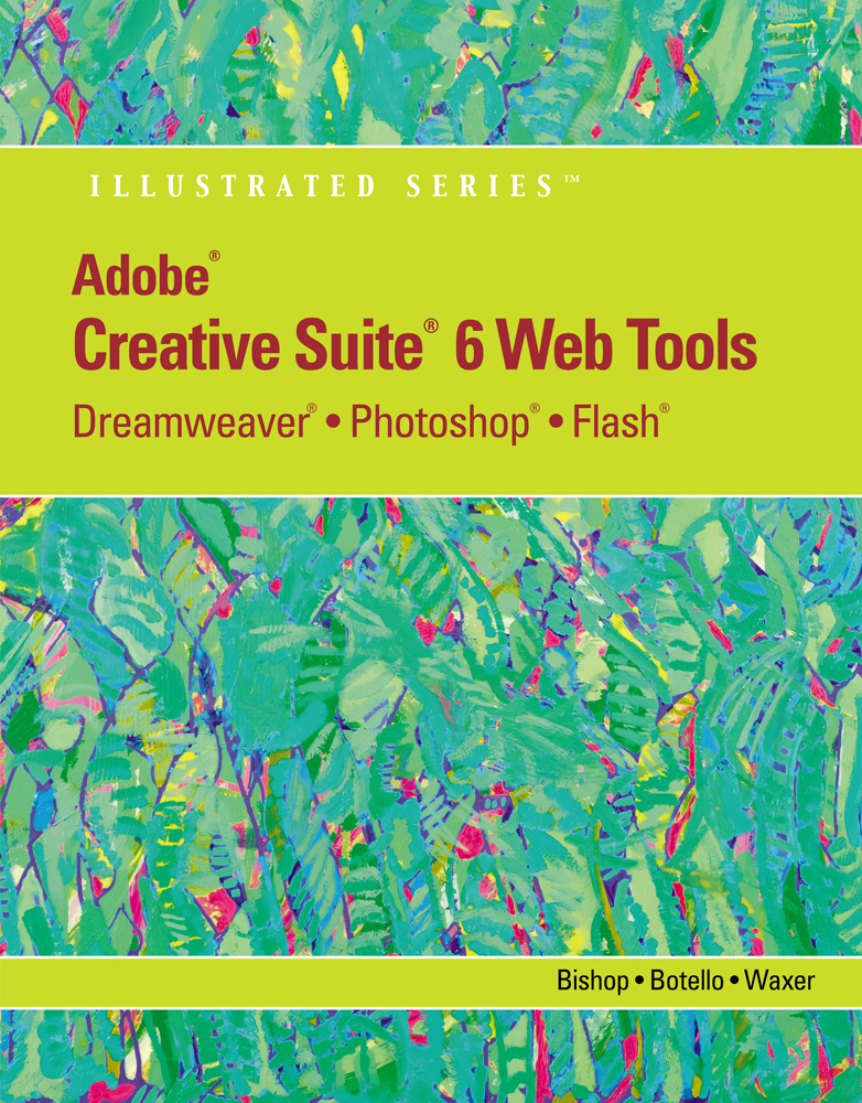 Adobe® CS6 Web Tools: Dreamweaver®, Photoshop®, and Flash® Illustrated with Online Creative Cloud Updates - 9781133629740(Print)