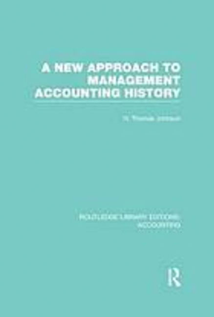 A New Approach to Management Accounting History - 9781134709892