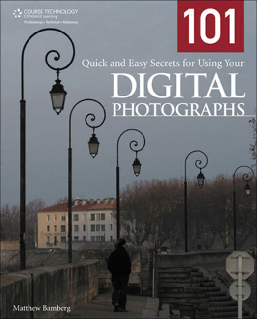 101 Quick and Easy Secrets for Using Your Digital Photographs - 9781305486409