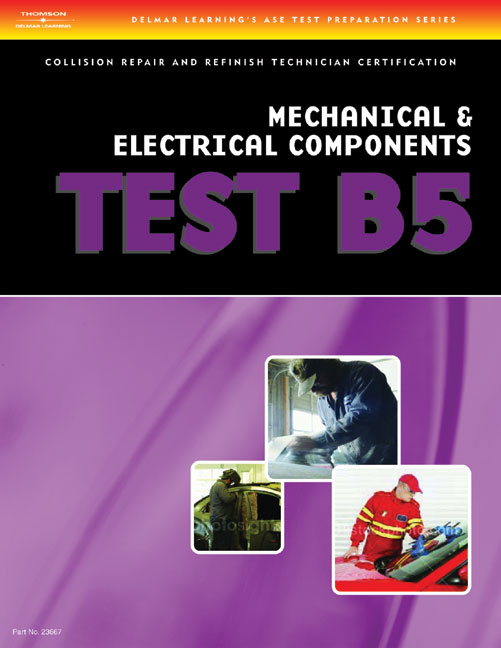 ASE Test Preparation Collision Repair and Refinish- Test B5 Mechanical and Electrical Components - 9781401836672(Print)
