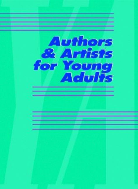 Authors & Artists for Young Adults: A Biographical Guide to Novelists, Poets, Playwrights Screenwriters, Lyricists, Illustrators, Cartoonists, Animators, & Other Creative Artists - 9781414405858