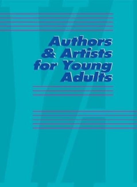 Authors & Artists for Young Adults: A Biographical Guide to Novelists, Poets, Playwrights Screenwriters, Lyricists, Illustrators, Cartoonists, Animators, & Other Creative Artists - 9781414405865