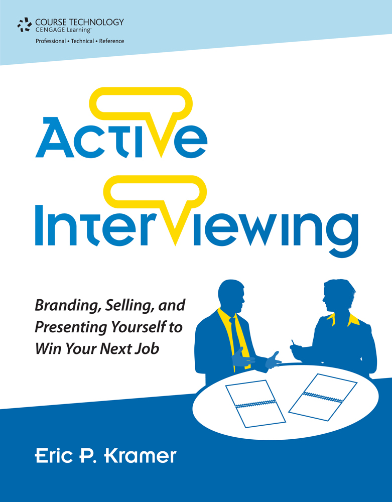 Active Interviewing: Branding, Selling, and Presenting Yourself to Win Your Next Job - 9781435459748(Print)
