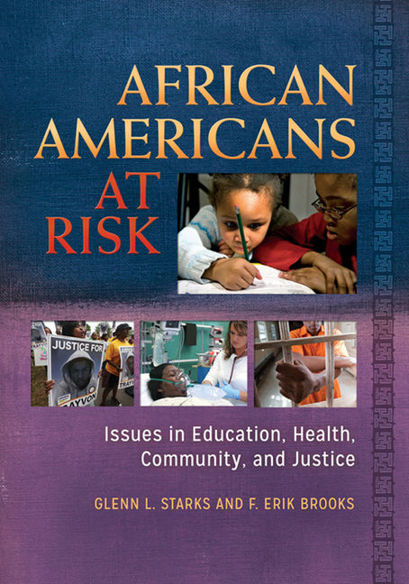 African Americans at Risk: Issues in Education, Health, Community, and Justice - 9781440800764