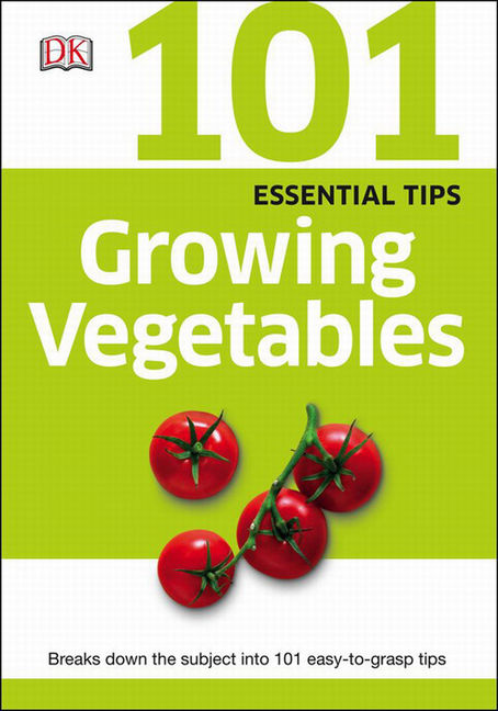 101 Essential Tips: Growing Vegetables - 9781465443649