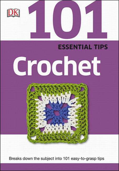 101 Essential Tips: Crochet - 9781465443687