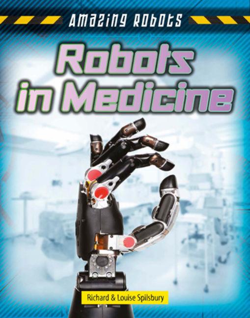 Amazing Robots: Robots in Medicine - 9781482430110