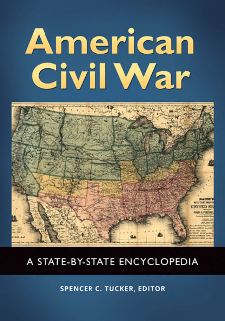 American Civil War: A State-by-State Encyclopedia - 9781598845297