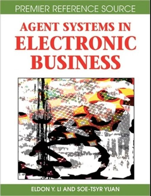 Agent Systems in Electronic Business (Advances in Electronic Business Series, vol. 3) - 9781599045900