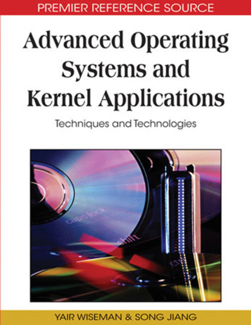 Advanced Operating Systems and Kernel Applications: Techniques and Technologies - 9781605668512