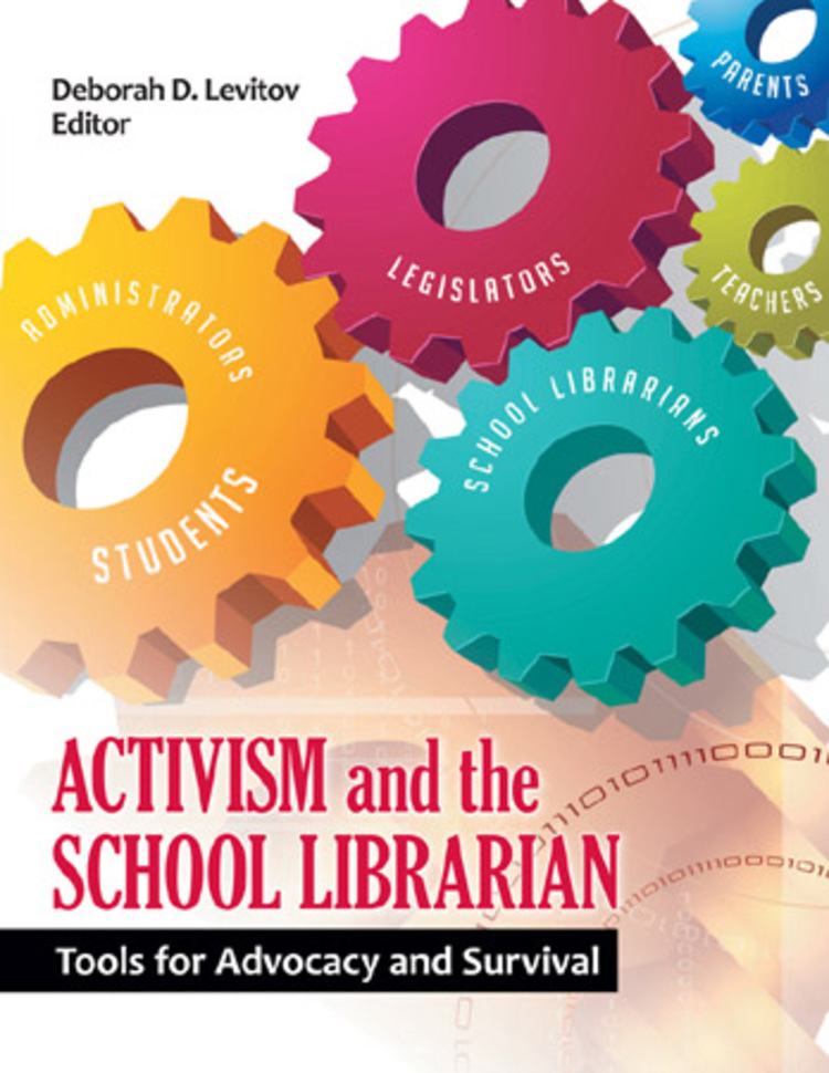 Activism and the School Librarian: Tools for Advocacy and Survival - 9781610691888
