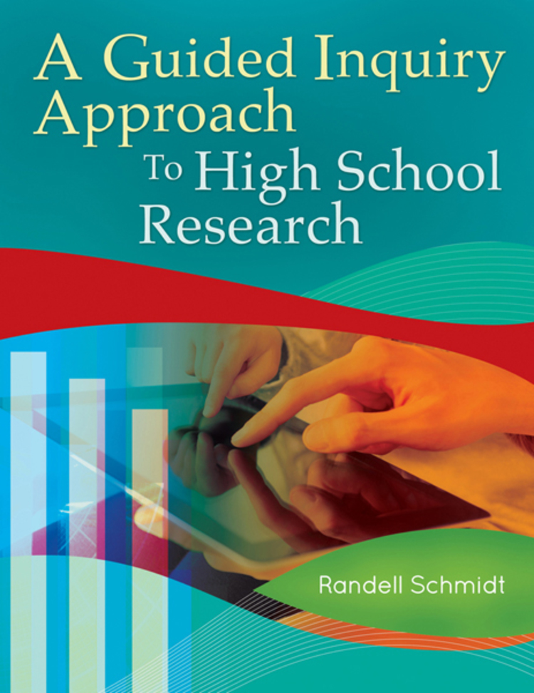 A Guided Inquiry Approach to High School Research - 9781610692885