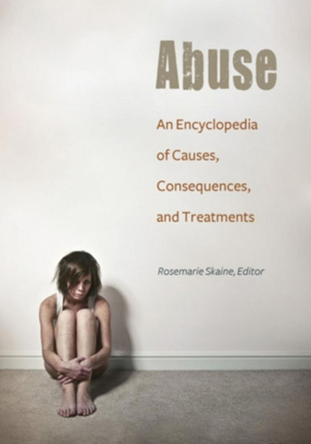 Abuse: An Encyclopedia of Causes, Consequences, and Treatments - 9781610695152