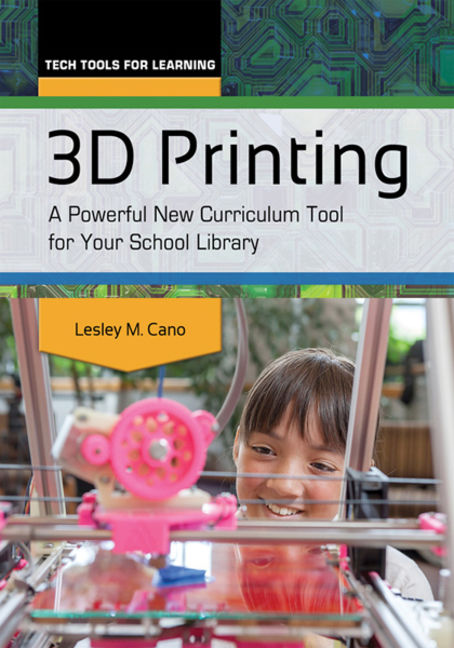 3D Printing: A Powerful New Curriculum Tool for Your School Library - 9781610699785