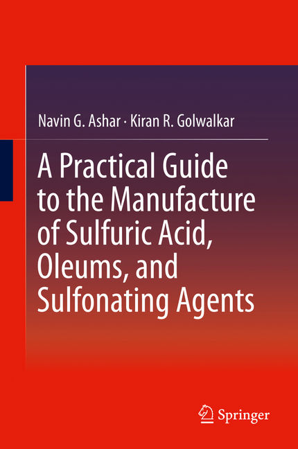 A Practical Guide to the Manufacture of Sulfuric Acid, Oleums, and Sulfonating Agents - 9783319020426
