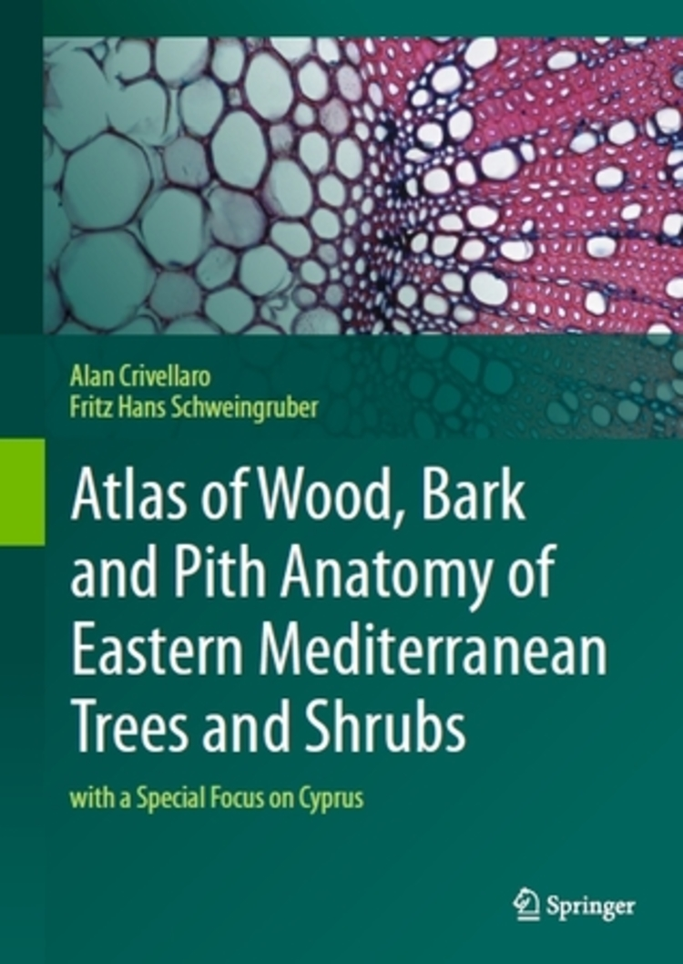 Atlas of Wood, Bark and Pith Anatomy of Eastern Mediterranean Trees and Shrubs - 9783642372353
