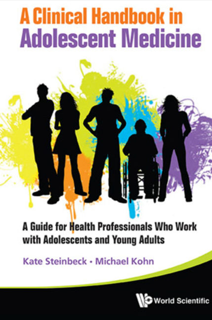 A Clinical Handbook In Adolescent Medicine: A Guide For Health Professionals Who Work With Adolescents And Young Adults - 9789814374040