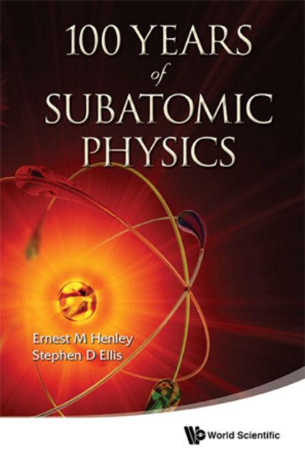 100 Years Of Subatomic Physics - 9789814425810