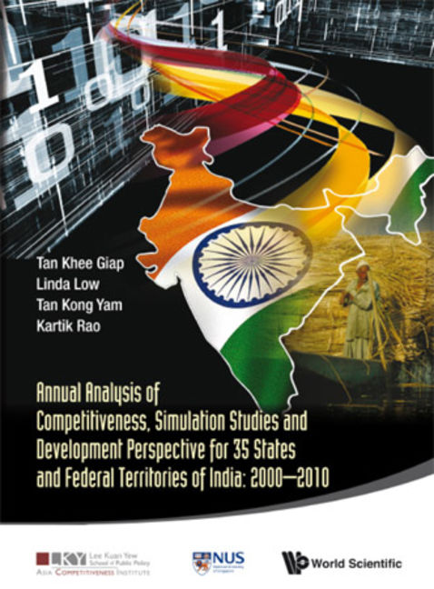 Annual Analysis Of Competitiveness, Simulation Studies And Development Perspective For 35 States And Federal Territories Of India: 2000-2010 - 9789814579483