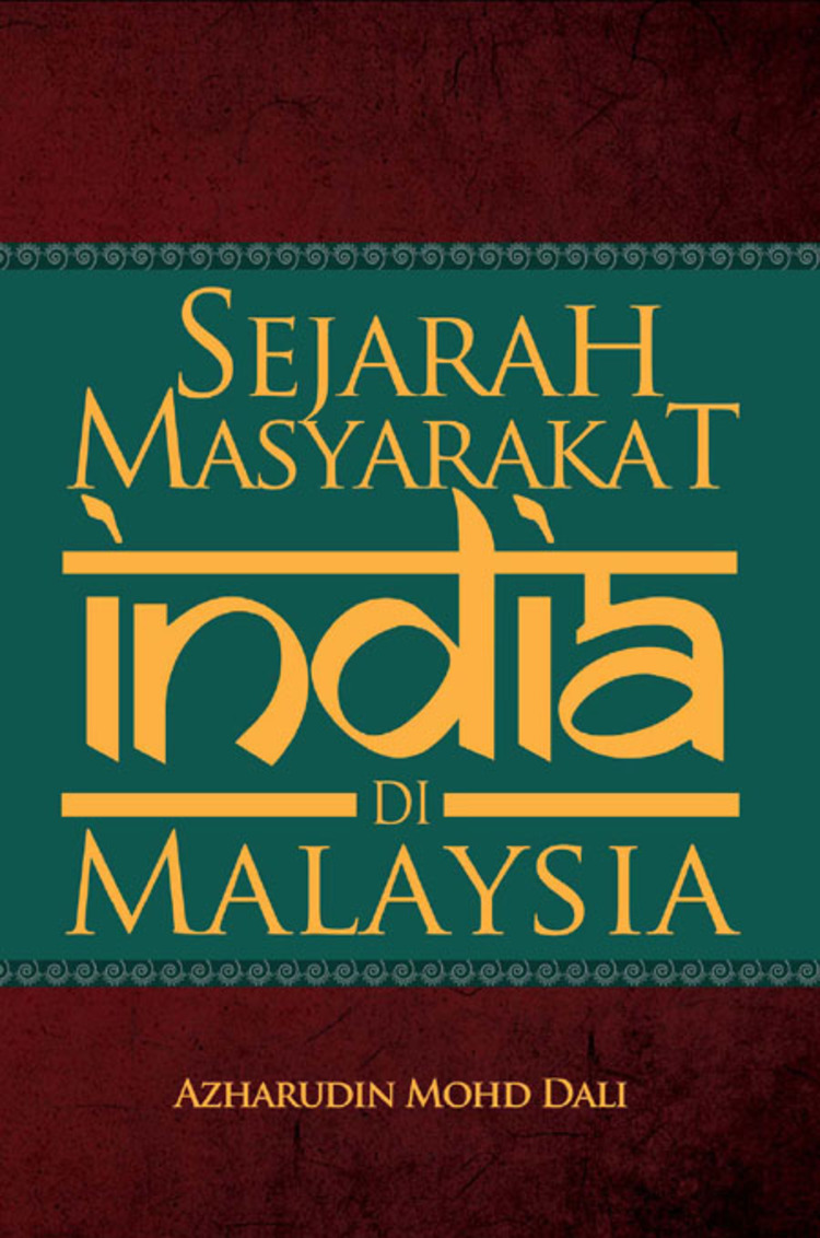 A History Of The Indian Community In Malaysia And Its Role In Shaping Malaysian Society - 9789831006412