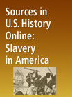 Sources in U.S. History Online (SUSHO): Slavery in America - 239850