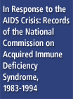 In Response to the AIDS Crisis: Records of the National Commission on Acquired Immune Deficiency Syndrome, 1983-1994 - 264453