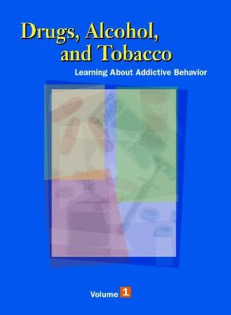 Drugs, Alcohol & Tobacco: Learning About Addictive Behavior - 9780028659008