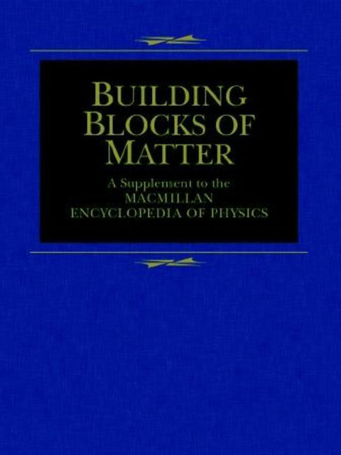 Building Blocks of Matter: A Supplement to the Macmillan Encyclopedia of Physics - 9780028659213