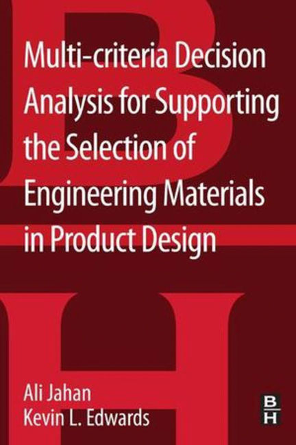 Multi-criteria Decision Analysis for Supporting the Selection of Engineering Materials in Product Design - 9780080993904