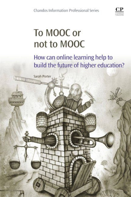 To MOOC or not to MOOC: How Can Online Learning Help to Build the Future of Higher Education? - 9780081000618