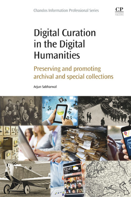 Digital Curation in the Digital Humanities: Preserving and Promoting Archival and Special Collections - 9780081001783
