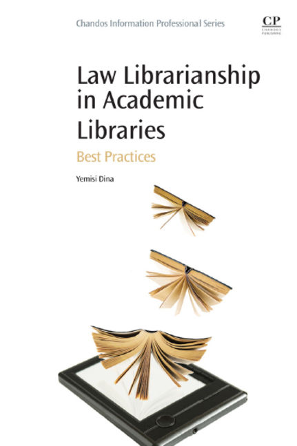 Law Librarianship in Academic Libraries: Best Practices - 9780081001790