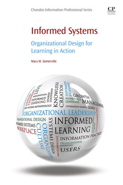 Informed Systems: Organizational Design for Learning in Action - 9780081002223