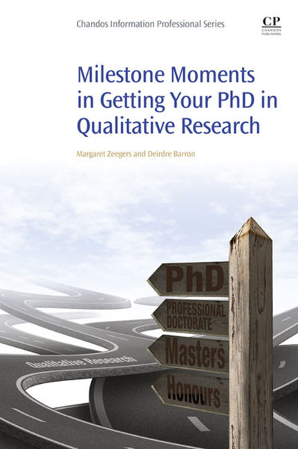 Milestone Moments in Getting your PhD in Qualitative Research - 9780081002582