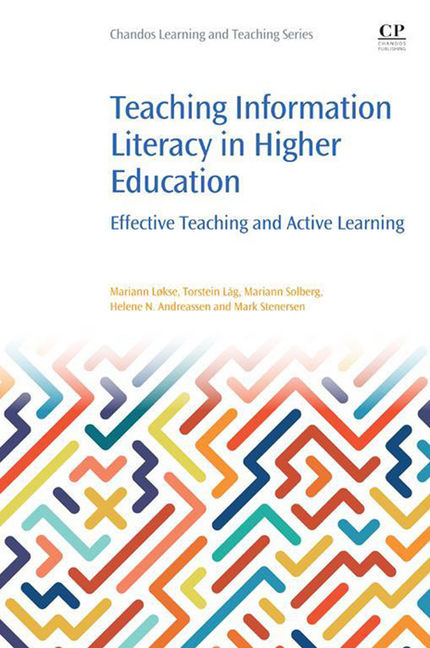 Teaching Information Literacy in Higher Education: Effective Teaching and Active Learning - 9780081010051
