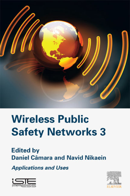 Wireless Public Safety Networks 3: Applications and Uses - 9780081010709